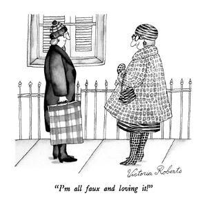 """I'm all faux and loving it!"" - New Yorker Cartoon by Victoria Roberts"
