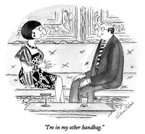 """I'm in my other handbag."" - New Yorker Cartoon by Victoria Roberts"