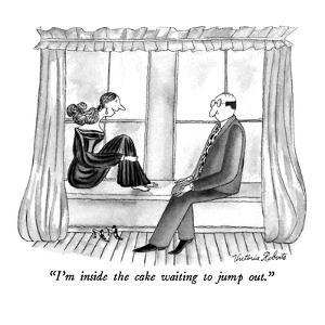 """I'm inside the cake waiting to jump out."" - New Yorker Cartoon by Victoria Roberts"