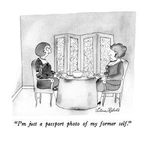 """I'm just a passport photo of my former self."" - New Yorker Cartoon by Victoria Roberts"