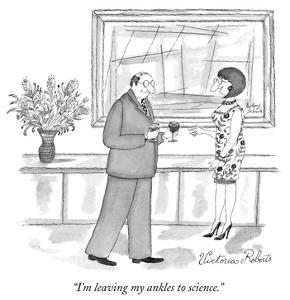 """I'm leaving my ankles to science."" - New Yorker Cartoon by Victoria Roberts"