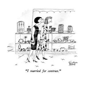 """I married for contrast."" - New Yorker Cartoon by Victoria Roberts"
