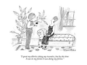"""""""I spent my thirties doing my twenties, but by the time I was in my fortie?"""" - New Yorker Cartoon by Victoria Roberts"""