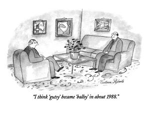 """I think 'gutsy' became 'ballsy' in about 1988."" - New Yorker Cartoon by Victoria Roberts"