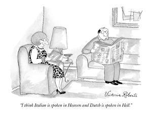"""I think Italian is spoken in Heaven and Dutch is spoken in Hell."" - New Yorker Cartoon by Victoria Roberts"