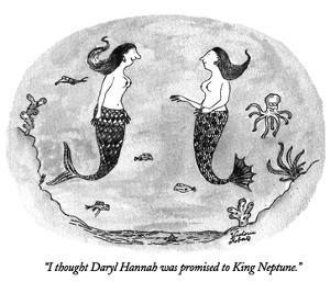 """I thought Daryl Hannah was promised to King Neptune."" - New Yorker Cartoon by Victoria Roberts"