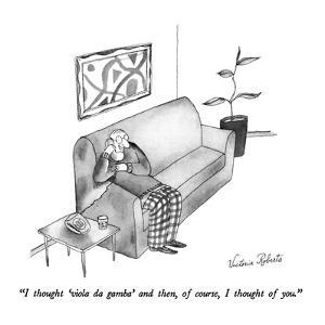 """I thought 'viola da gamba' and then, of course, I thought of you."" - New Yorker Cartoon by Victoria Roberts"