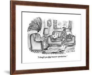 """""""I thought you liked museum reproductions."""" - New Yorker Cartoon by Victoria Roberts"""