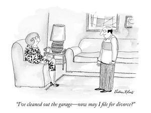 """""""I've cleaned out the garage?now may I file for divorce?"""" - New Yorker Cartoon by Victoria Roberts"""