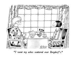 """""""I want my ashes scattered over Bergdorf's."""" - New Yorker Cartoon by Victoria Roberts"""