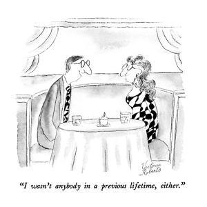 """I wasn't anybody in a previous lifetime, either."" - New Yorker Cartoon by Victoria Roberts"