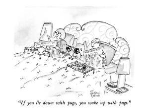 """""""If you lie down with pugs, you wake up with pugs."""" - New Yorker Cartoon by Victoria Roberts"""