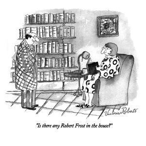 """Is there any Robert Frost in the house?"" - New Yorker Cartoon by Victoria Roberts"