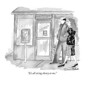"""""""It's all string theory to me."""" - New Yorker Cartoon by Victoria Roberts"""