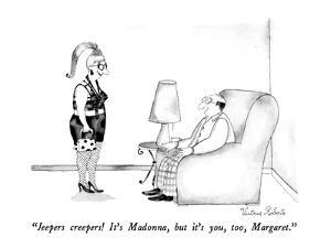 """""""Jeepers creepers! It's Madonna, but it's you, too, Margaret."""" - New Yorker Cartoon by Victoria Roberts"""