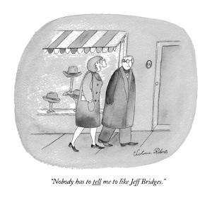 """""""Nobody has to tell me to like Jeff Bridges."""" - New Yorker Cartoon by Victoria Roberts"""