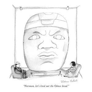 """Norman, let's lend out the Olmec head."" - New Yorker Cartoon by Victoria Roberts"