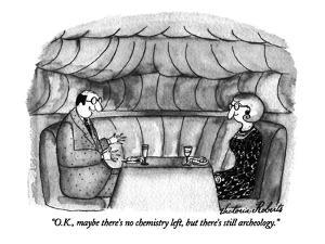 """""""O.K., maybe there's no chemistry left, but there's still archeology."""" - New Yorker Cartoon by Victoria Roberts"""