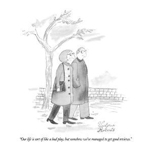 """Our life is sort of like a bad play, but somehow we've managed to get goo?"" - New Yorker Cartoon by Victoria Roberts"