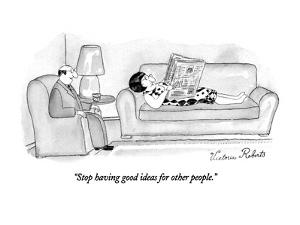 """Stop having good ideas for other people."" - New Yorker Cartoon by Victoria Roberts"