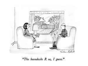 """The boondocks R us, I guess."" - New Yorker Cartoon by Victoria Roberts"