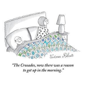 """The Crusades, now there was a reason to get up in the morning."" - New Yorker Cartoon by Victoria Roberts"