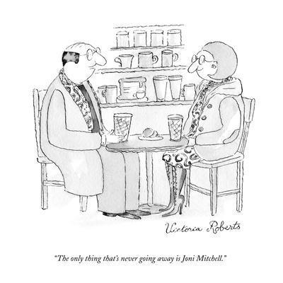 """The only thing that's never going away is Joni Mitchell."" - New Yorker Cartoon"