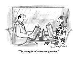 """The wrangler within wants pancakes."" - New Yorker Cartoon by Victoria Roberts"