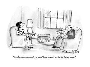 """We don't have an attic, so you'll have to keep me in the living room."" - New Yorker Cartoon by Victoria Roberts"