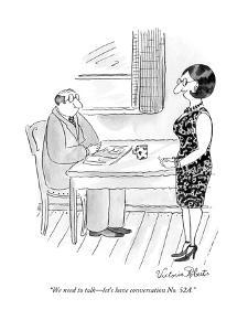 """""""We need to talk?let's have conversation No. 52A."""" - New Yorker Cartoon by Victoria Roberts"""