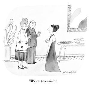 """We're perennials."" - New Yorker Cartoon by Victoria Roberts"