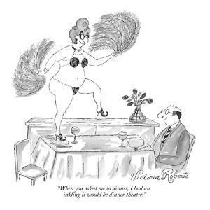 """""""When you asked me to dinner, I had an inkling it would be dinner theatre."""" - New Yorker Cartoon by Victoria Roberts"""