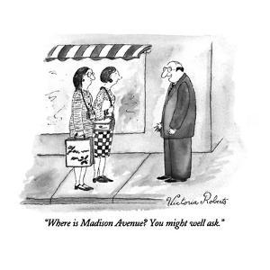 """Where is Madison Avenue?  You might well ask."" - New Yorker Cartoon by Victoria Roberts"