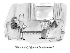 """""""Yes, Harold, I do speak for all women."""" - New Yorker Cartoon by Victoria Roberts"""
