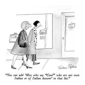 """You can add 'Men who say ""Ciao!"" who are not even Italian or of Italian d?"" - New Yorker Cartoon by Victoria Roberts"