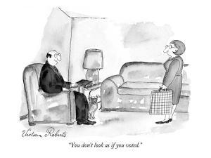 """""""You don't look as if you voted."""" - New Yorker Cartoon by Victoria Roberts"""