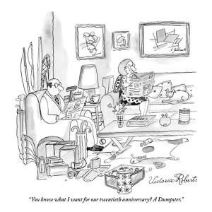 """""""You know what I want for our twentieth anniversary?  A Dumpster."""" - New Yorker Cartoon by Victoria Roberts"""