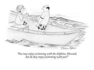 """""""You may enjoy swimming with the dolphins, Howard, but do they enjoy swimm?"""" - New Yorker Cartoon by Victoria Roberts"""
