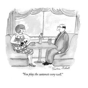 """You play the castanets very well."" - New Yorker Cartoon by Victoria Roberts"
