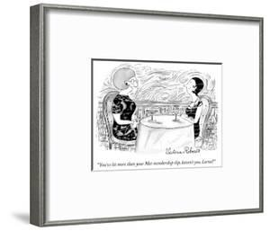 """""""You've let more than your Met membership slip, haven't you, Lorna?"""" - New Yorker Cartoon by Victoria Roberts"""