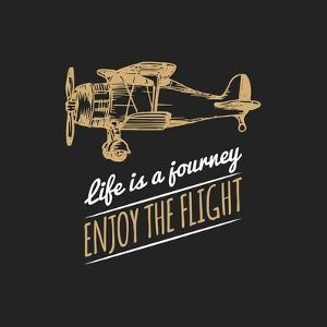 Life is a Journey, Enjoy the Flight Motivational Quote. Vintage Retro Airplane Logo. Vector Typogra by Vlada Young