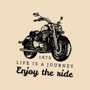 Life is a Journey Enjoy the Ride Inspirational Poster. Vector Hand Drawn Motorcycle for MC Sign, La by Vlada Young