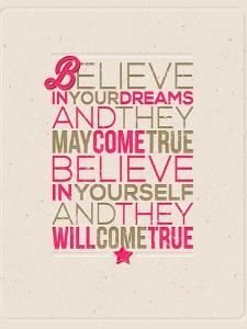 Believe in Your Dreams and They May Come True; Believe in Yourself and They Will Come True by vso