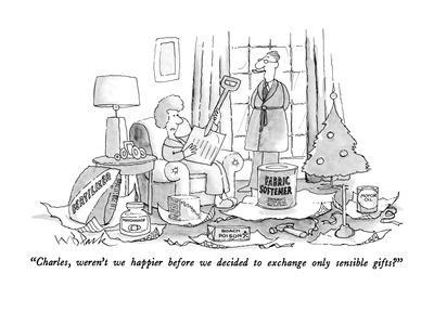 """Charles, weren't we happier before we decided to exchange only sensible g?"" - New Yorker Cartoon"