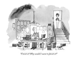 """""""Finish it? Why would I want to finish it?"""" - New Yorker Cartoon by W.B. Park"""