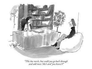 """""""This has merit, but could you go back through and add more 'like's and 'y?"""" - New Yorker Cartoon by W.B. Park"""