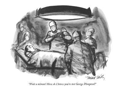 """Wait a minute!  How do I know you're not George Plimpton?"" - New Yorker Cartoon-Donald Reilly-Premium Giclee Print"