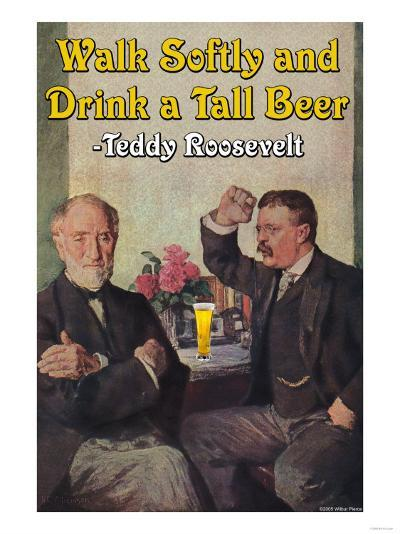 Walk Softly and Carry a Tall Beer--Art Print