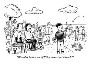 """Would it bother you if Riley turned out French?"" - New Yorker Cartoon by Ward Sutton"