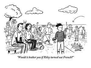 """""""Would it bother you if Riley turned out French?"""" - New Yorker Cartoon by Ward Sutton"""